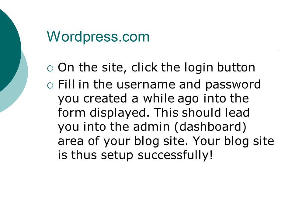 Wordpress.com On the site, click the login button Fill in the username and password you created a while ago into the form displayed.