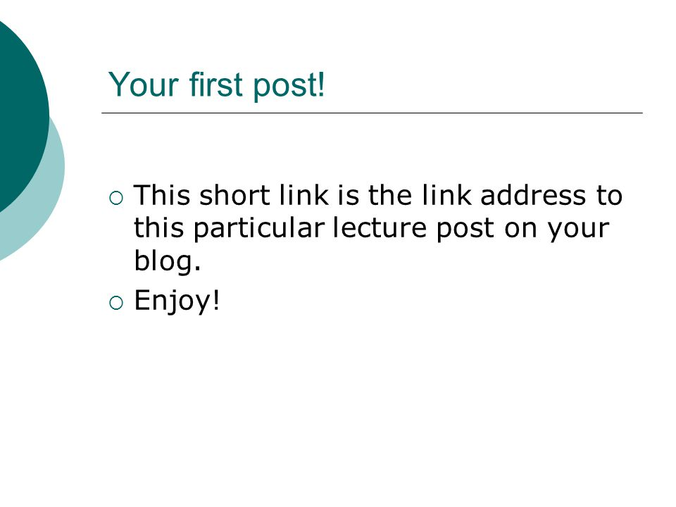 Your first post. This short link is the link address to this particular lecture post on your blog.