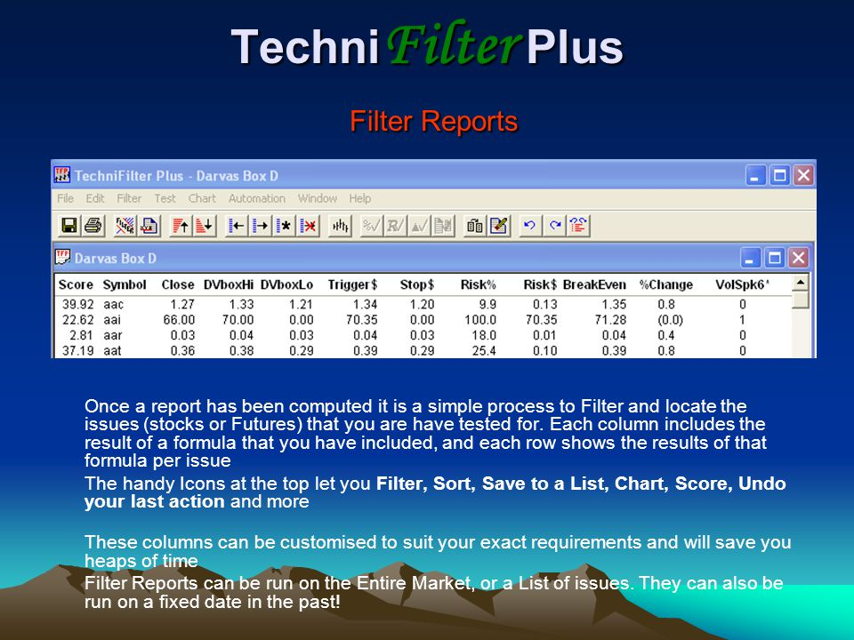 Techni Filter Plus Filter Reports Once a report has been computed it is a simple process to Filter and locate the issues (stocks or Futures) that you are have tested for.