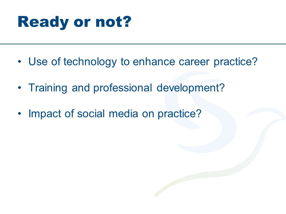 Ready or not. Use of technology to enhance career practice.