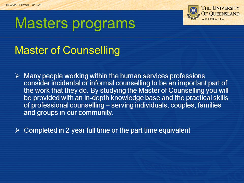 Masters programs Master of Counselling Many people working within the human services professions consider incidental or informal counselling to be an