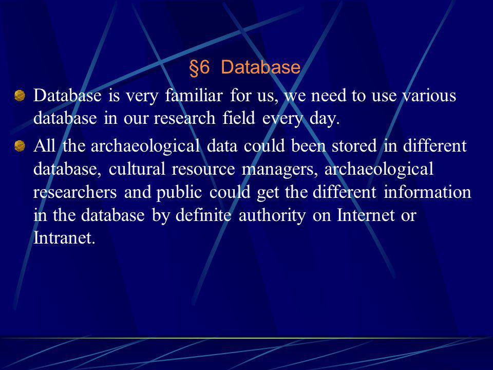 §6 Database Database is very familiar for us, we need to use various database in our research field every day.