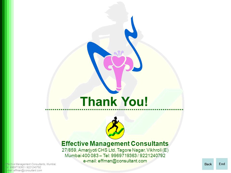 Effective Management Consultants, Mumbai, Tel: 9969719363 / 9221240792 E-mail: effman@consultant.com Thank You.