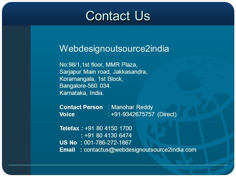 Contact Us Webdesignoutsource2india No:98/1,1st floor, MMR Plaza, Sarjapur Main road, Jakkasandra, Koramangala, 1st Block, Bangalore-560 034. Karnatak