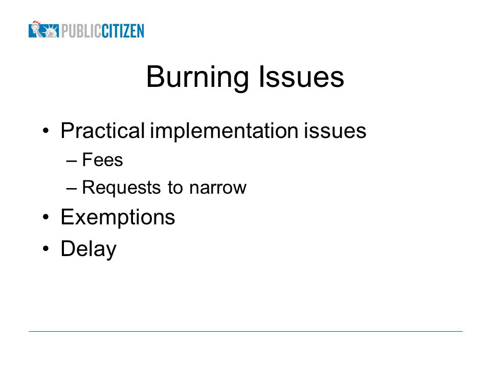Burning Issues Practical implementation issues –Fees –Requests to narrow Exemptions Delay