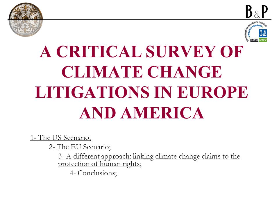 A CRITICAL SURVEY OF CLIMATE CHANGE LITIGATIONS IN EUROPE AND AMERICA 1- The US Scenario; 2- The EU Scenario; 3- A different approach: linking climate change claims to the protection of human rights; 4- Conclusions;