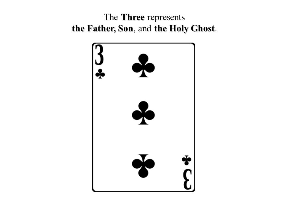 Three The Three represents the Father, Sonthe Holy Ghost the Father, Son, and the Holy Ghost.
