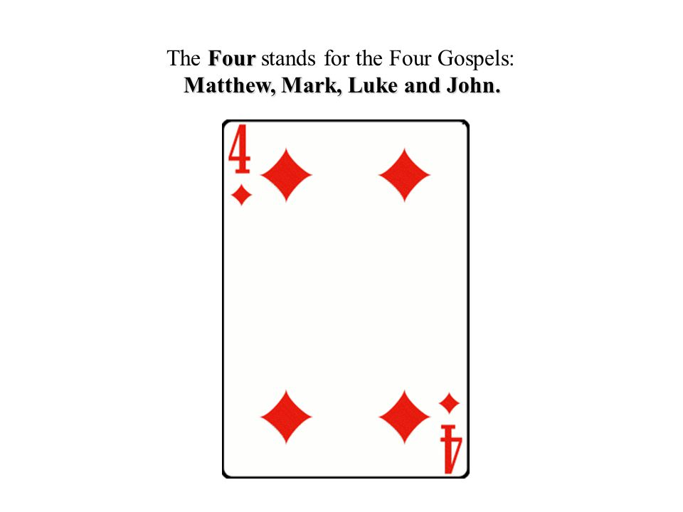 Four The Four stands for the Four Gospels: Matthew, Mark, Luke and John.