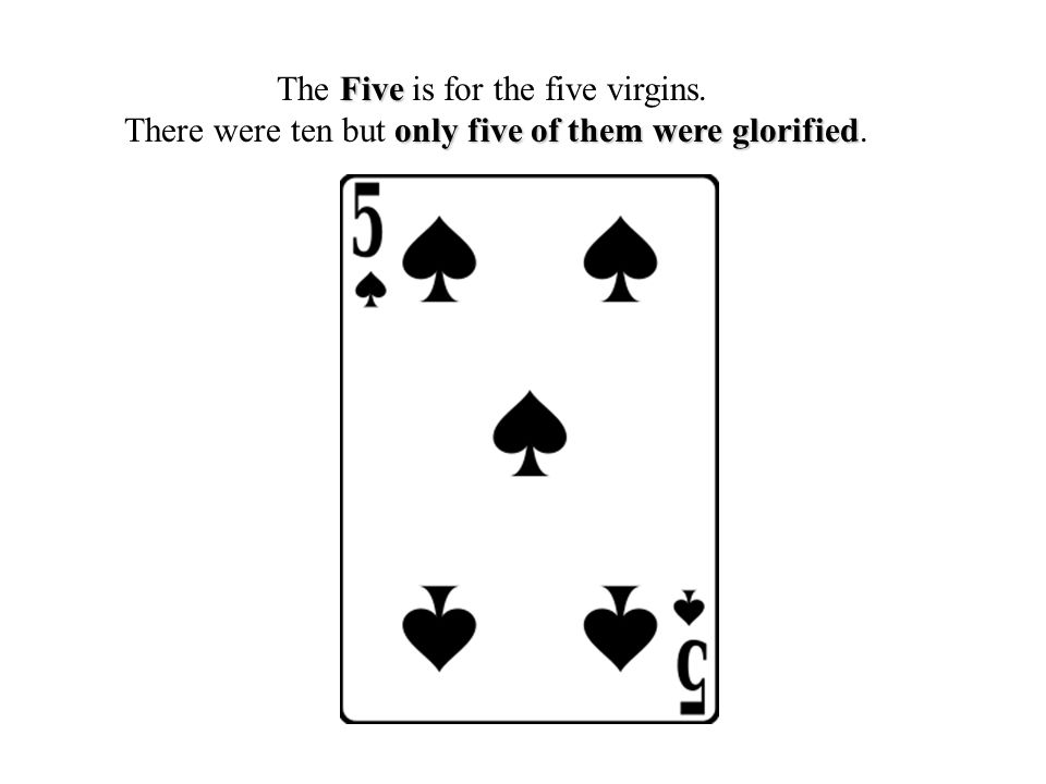 Five The Five is for the five virgins. only five of them were glorified There were ten but only five of them were glorified.