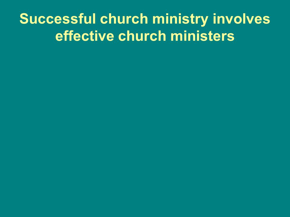 Successful church ministry involves effective church ministers