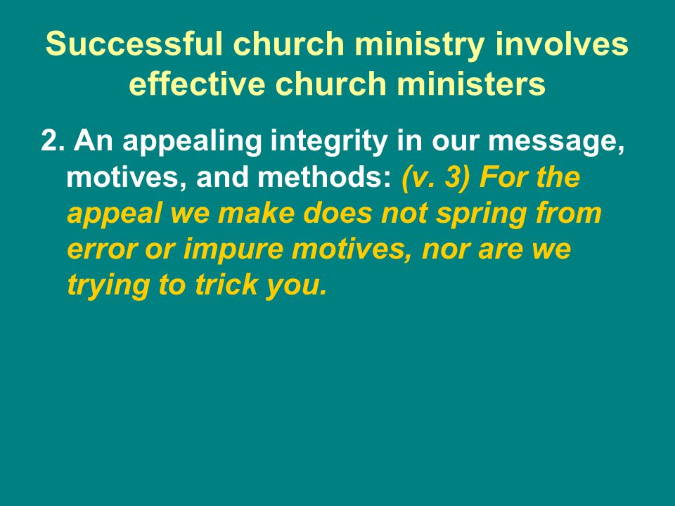 2. An appealing integrity in our message, motives, and methods: (v.