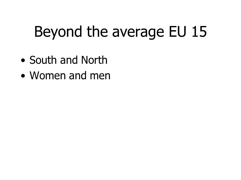 Beyond the average EU 15 South and North Women and men