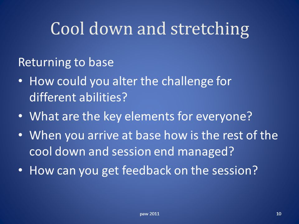 Cool down and stretching Returning to base How could you alter the challenge for different abilities.
