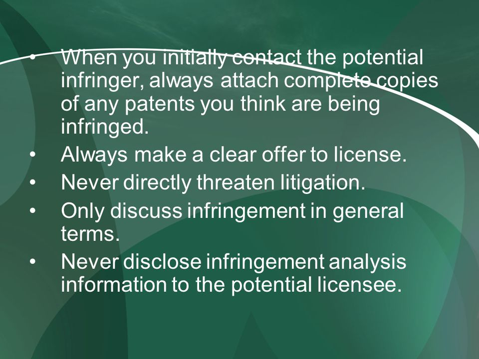 When you initially contact the potential infringer, always attach complete copies of any patents you think are being infringed.