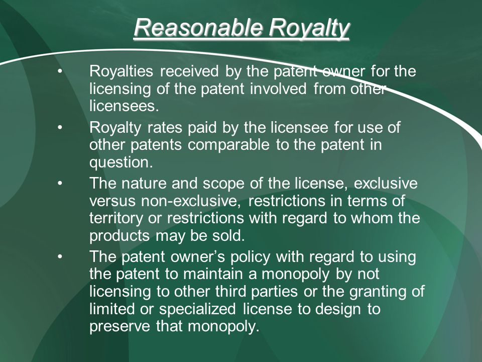 Reasonable Royalty Royalties received by the patent owner for the licensing of the patent involved from other licensees.