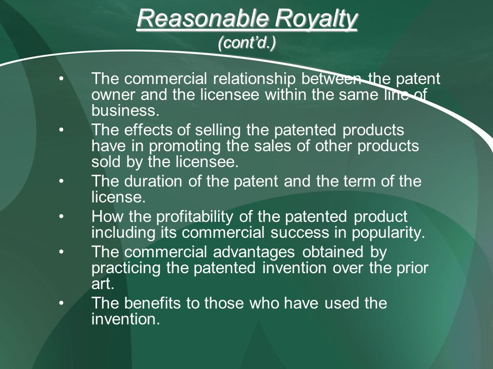 Reasonable Royalty (contd.) The commercial relationship between the patent owner and the licensee within the same line of business.