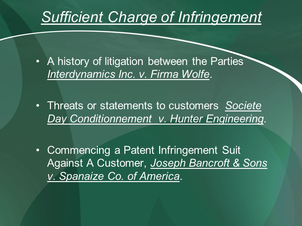 Sufficient Charge of Infringement A history of litigation between the Parties Interdynamics Inc.