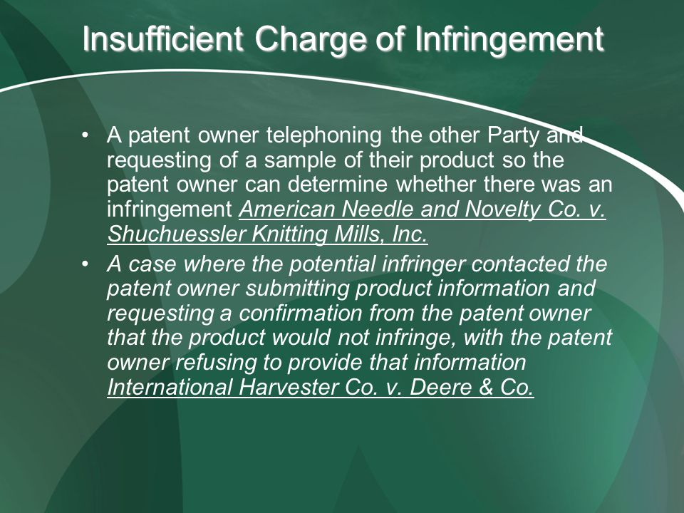 Insufficient Charge of Infringement A patent owner telephoning the other Party and requesting of a sample of their product so the patent owner can det
