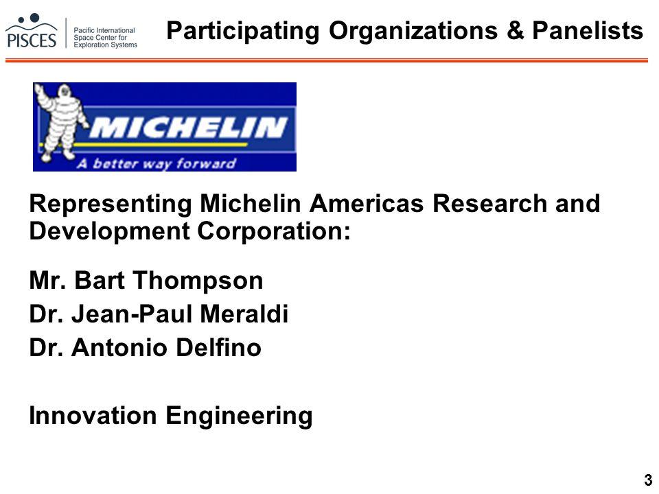 3 Representing Michelin Americas Research and Development Corporation: Mr. Bart Thompson Dr. Jean-Paul Meraldi Dr. Antonio Delfino Innovation Engineer