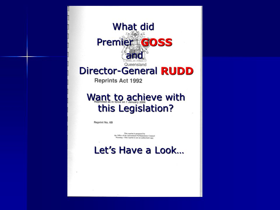 What did and Want to achieve with this Legislation? GOSSPremier Director-GeneralRUDD Lets Have a Look…