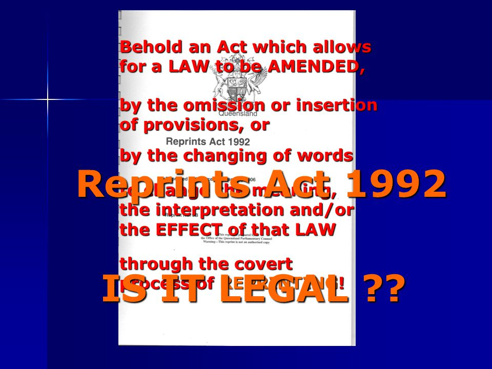 Behold an Act which allows for a LAW to be AMENDED, by the omission or insertion of provisions, or by the changing of words to change the meaning, the interpretation and/or the EFFECT of that LAW through the covert process of REPRINTING.