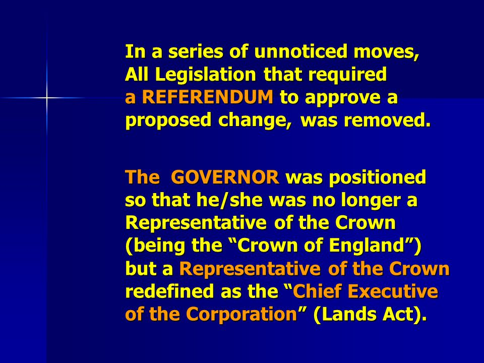 All Legislation that required a REFERENDUM to approve a proposed change, The G G G GOVERNOR was positioned so that he/she was no longer a Representati