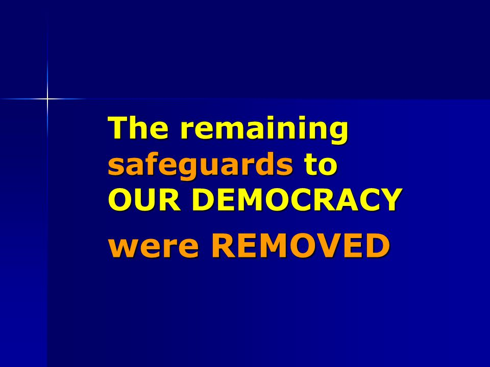 The remaining safeguards to OUR DEMOCRACY were REMOVED