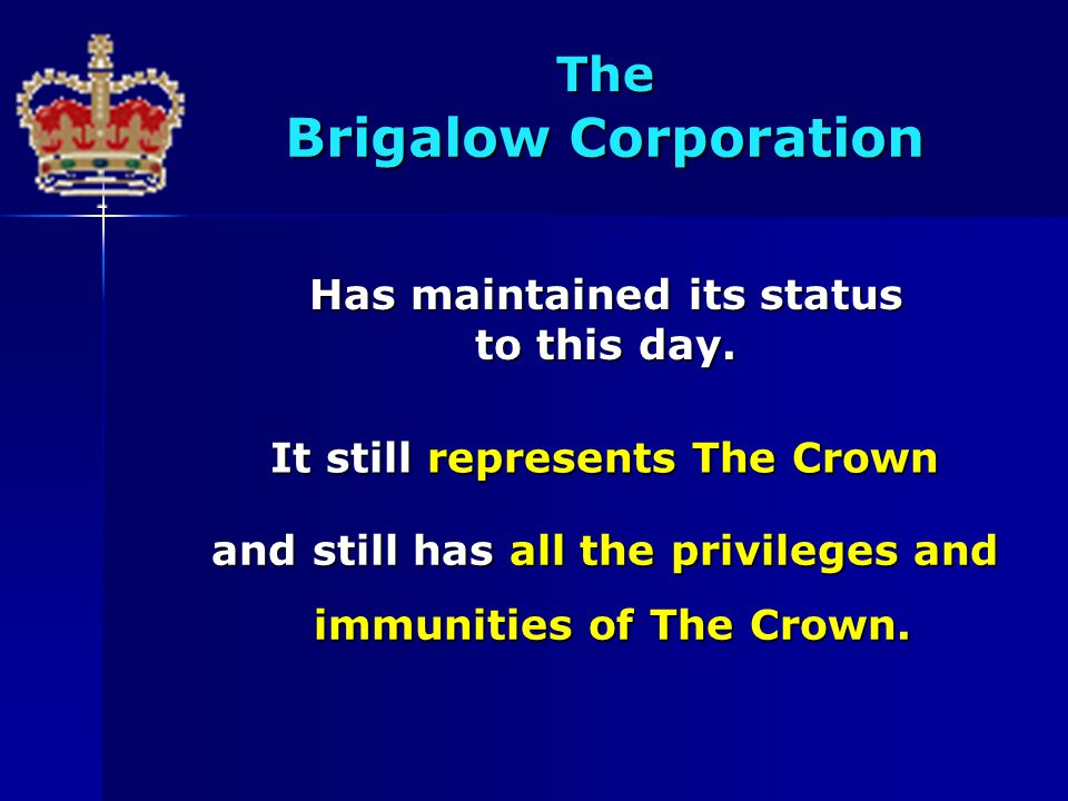 Brigalow Corporation The Has maintained its status to this day. It still represents The Crown and still has all the privileges and immunities of The C