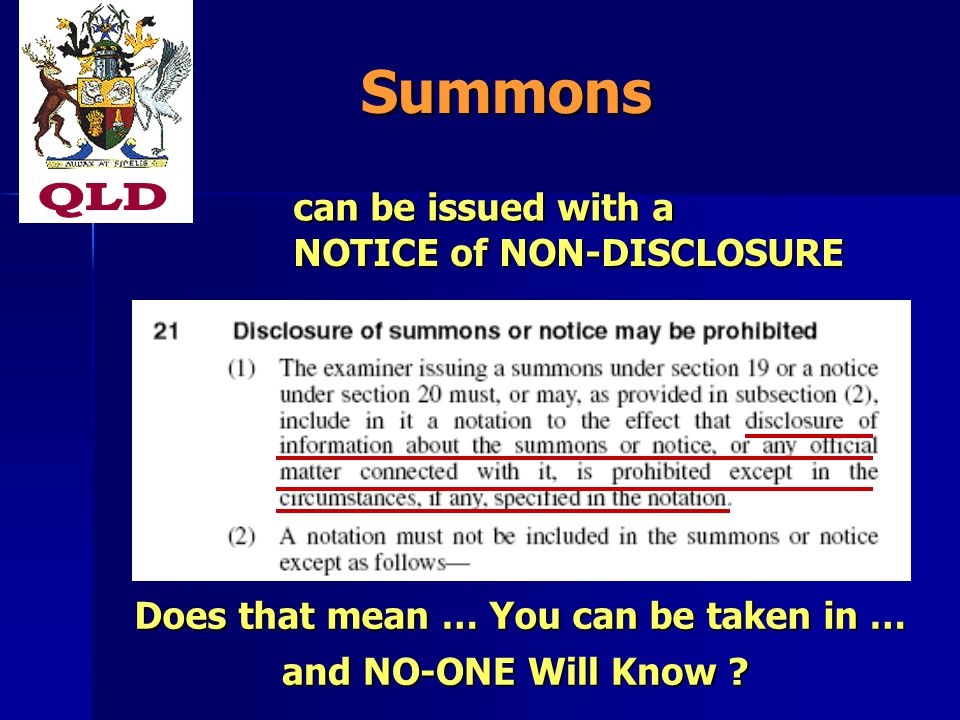 Summons can be issued with a NOTICE of NON-DISCLOSURE Does that mean … You can be taken in … and NO-ONE Will Know
