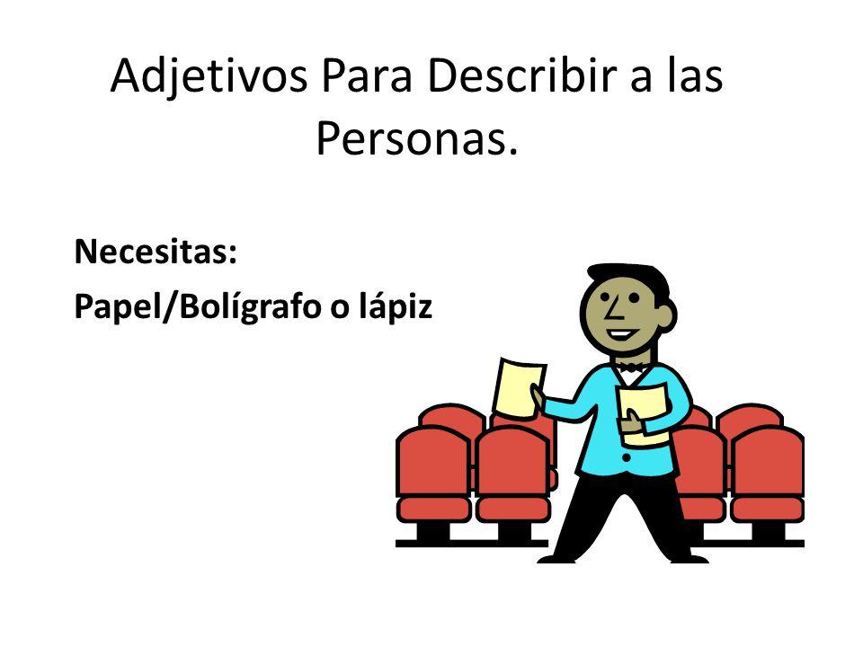 Adjetivos Para Describir a las Personas. Necesitas: Papel/Bolígrafo o lápiz