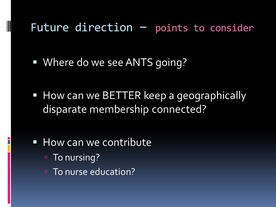 Future direction – points to consider Where do we see ANTS going.