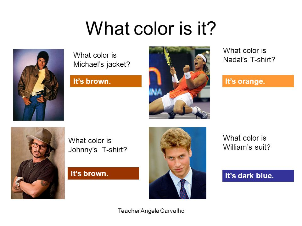 Teacher Angela Carvalho What color is it. What color is Michaels jacket.