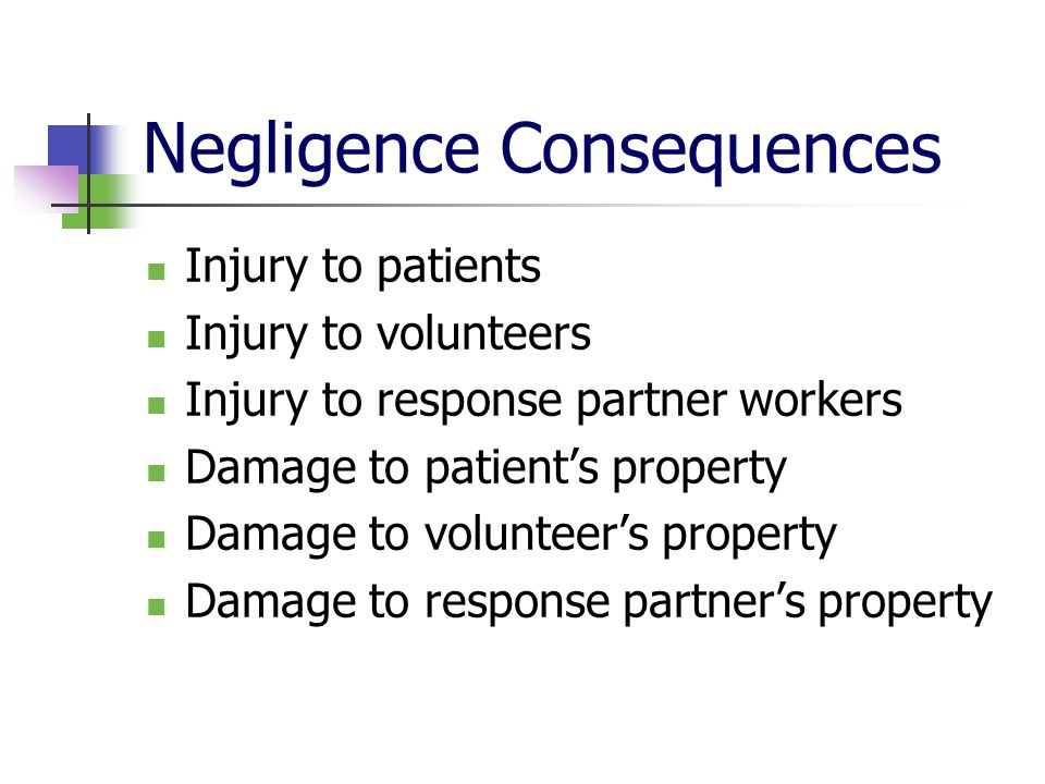 Negligence Consequences Injury to patients Injury to volunteers Injury to response partner workers Damage to patients property Damage to volunteers pr