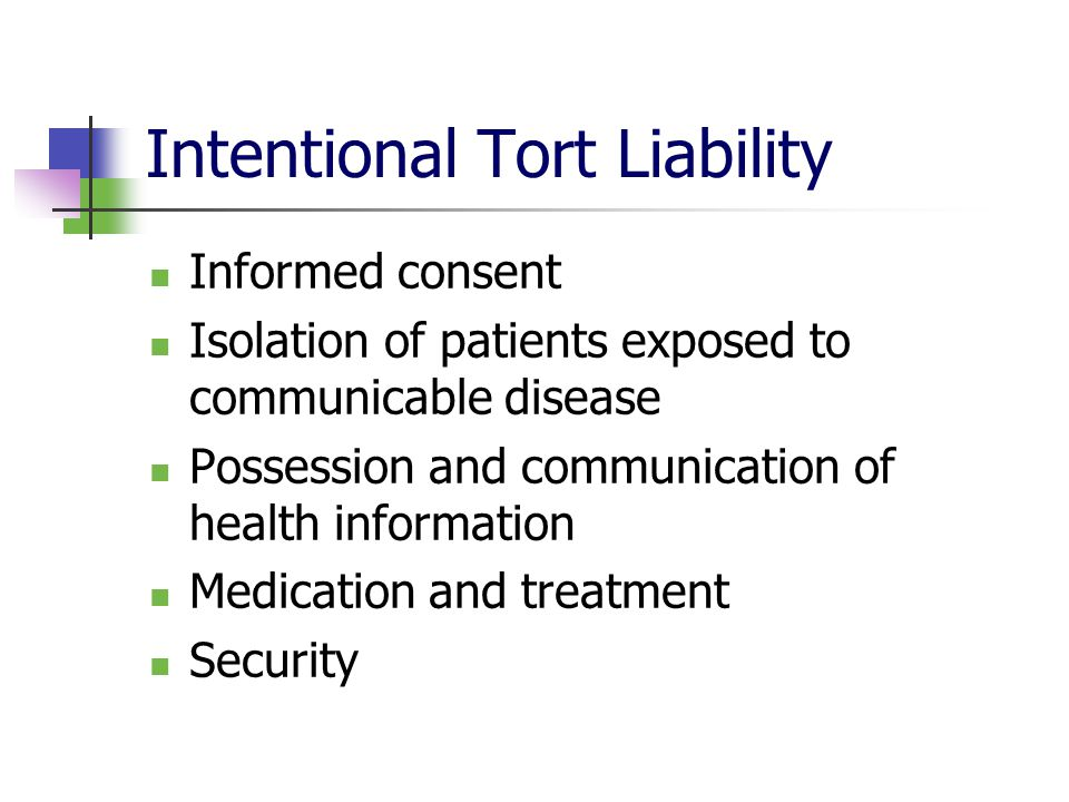 Intentional Tort Liability Informed consent Isolation of patients exposed to communicable disease Possession and communication of health information Medication and treatment Security