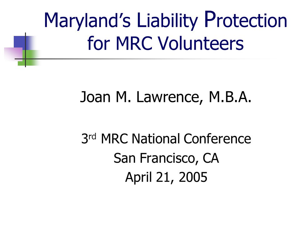 Who is Covered for Liability Note: Spontaneous volunteers and volunteers from other states must be formally recognized as volunteers before they can expect immunity under the Maryland Tort Claims Act.