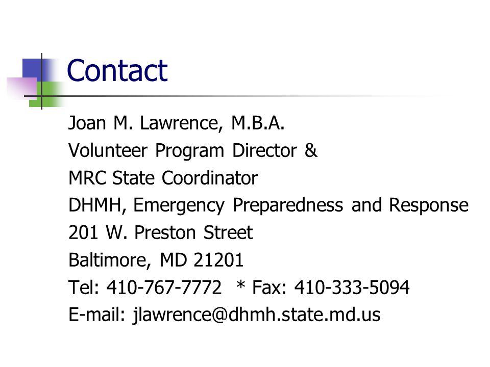 Contact Joan M. Lawrence, M.B.A. Volunteer Program Director & MRC State Coordinator DHMH, Emergency Preparedness and Response 201 W. Preston Street Ba