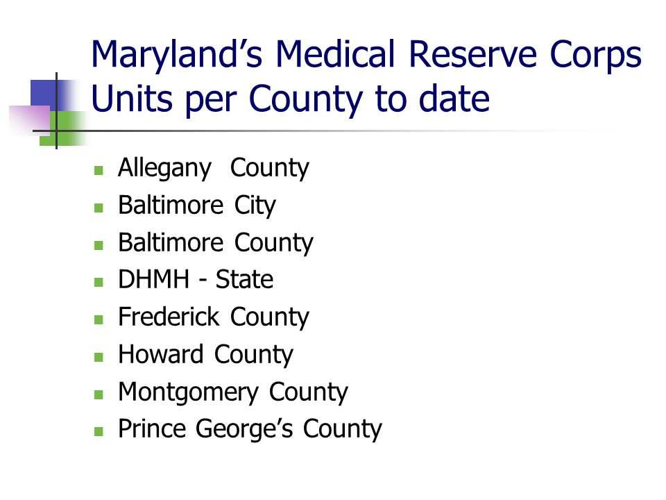 Marylands Medical Reserve Corps Units per County to date Allegany County Baltimore City Baltimore County DHMH - State Frederick County Howard County Montgomery County Prince Georges County