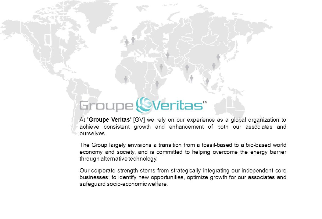 At 'Groupe Veritas' [GV] we rely on our experience as a global organization to achieve consistent growth and enhancement of both our associates and ou