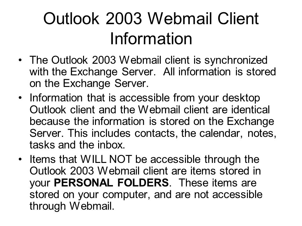 Outlook 2003 Webmail Client Information This introduction to Outlook 2003 will point out enhancements to your web based  account.