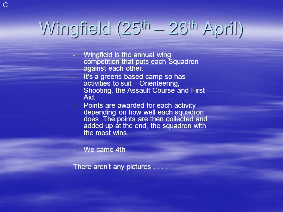 Wingfield (25 th – 26 th April) - -Wingfield is the annual wing competition that puts each Squadron against each other.