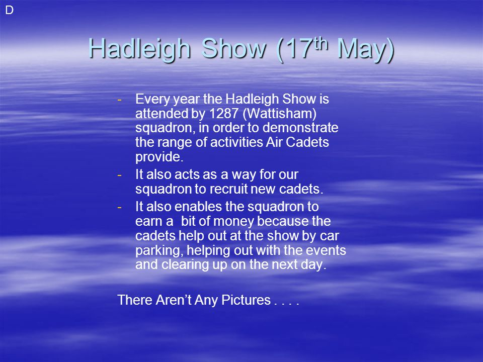 Hadleigh Show (17 th May) - -Every year the Hadleigh Show is attended by 1287 (Wattisham) squadron, in order to demonstrate the range of activities Air Cadets provide.