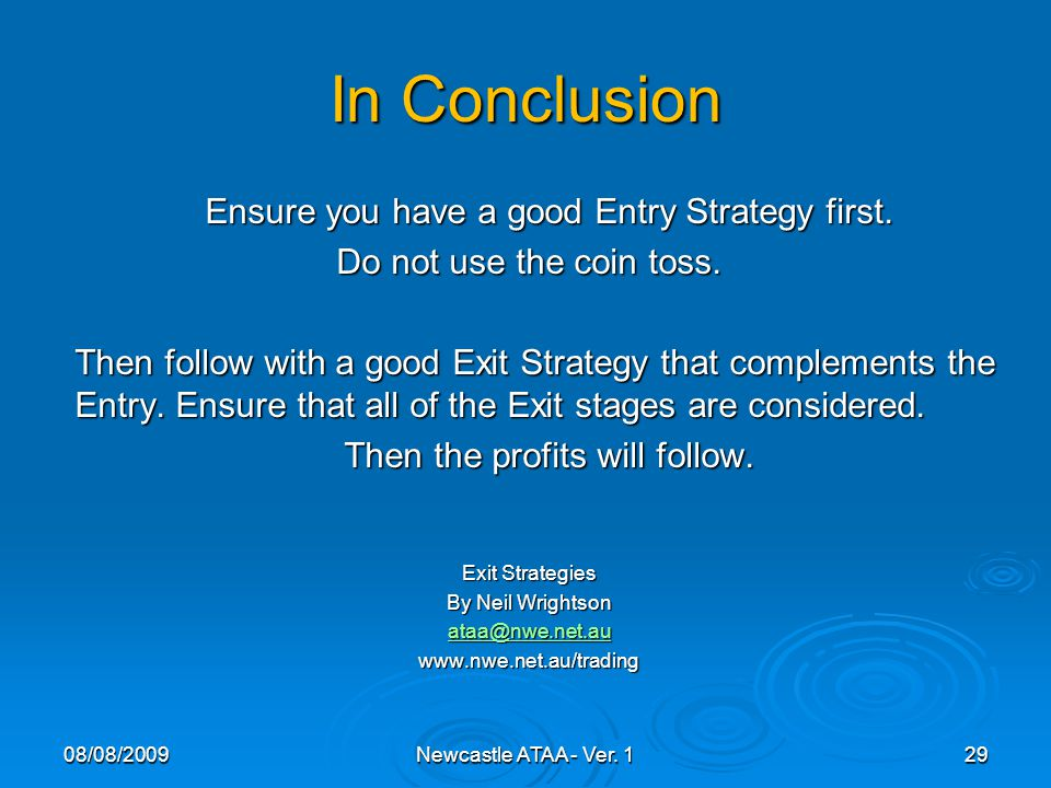 In Conclusion Ensure you have a good Entry Strategy first.