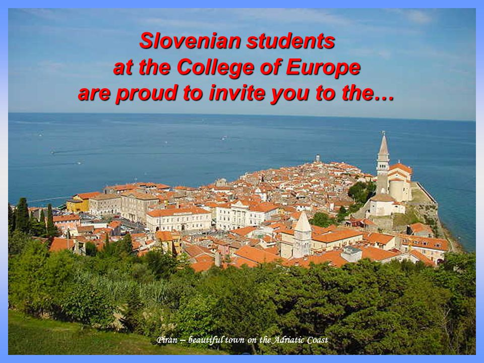 Piran – beautiful town on the Adriatic Coast Slovenian students at the College of Europe are proud to invite you to the…