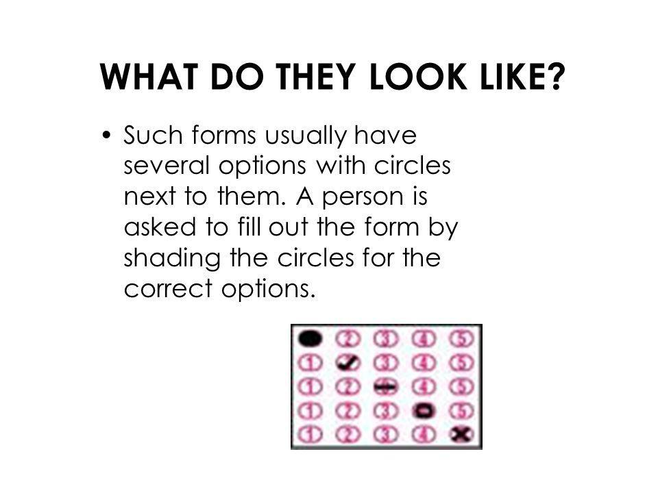 WHAT DO THEY LOOK LIKE.Such forms usually have several options with circles next to them.