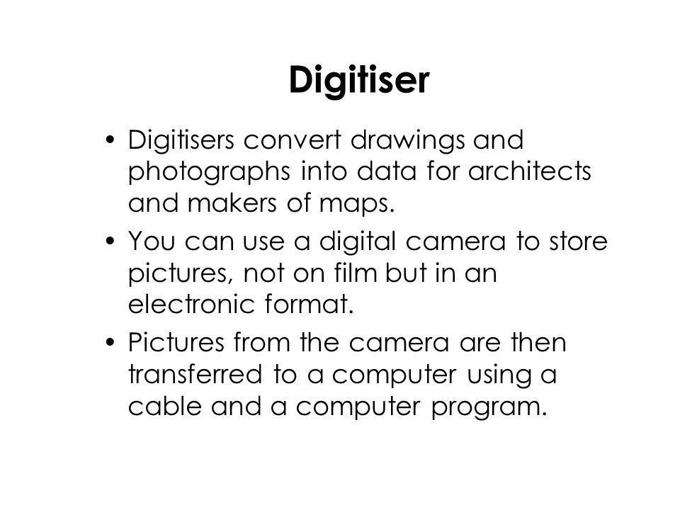 Digitiser Digitisers convert drawings and photographs into data for architects and makers of maps.