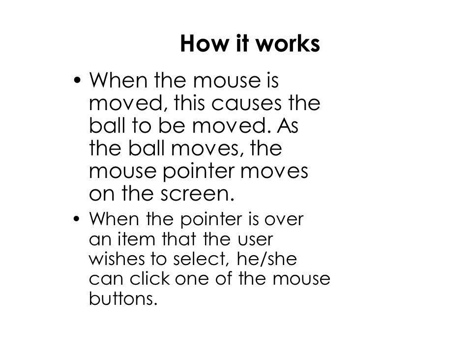 How it works When the mouse is moved, this causes the ball to be moved.