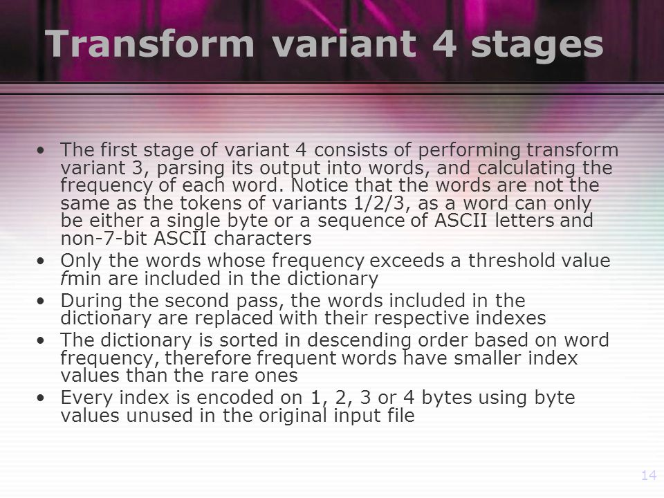 14 Transform variant 4 stages The first stage of variant 4 consists of performing transform variant 3, parsing its output into words, and calculating the frequency of each word.