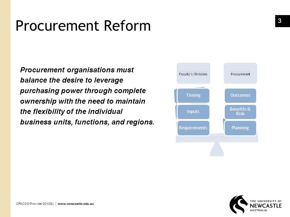 CRICOS Provider 00109J | www.newcastle.edu.au 4 If Procurement was reformed, why do we need a Process Improvement Strategy?