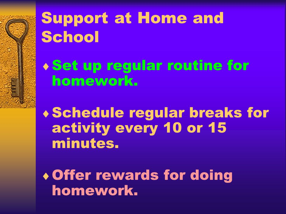 Support at Home and School Set up regular routine for homework.