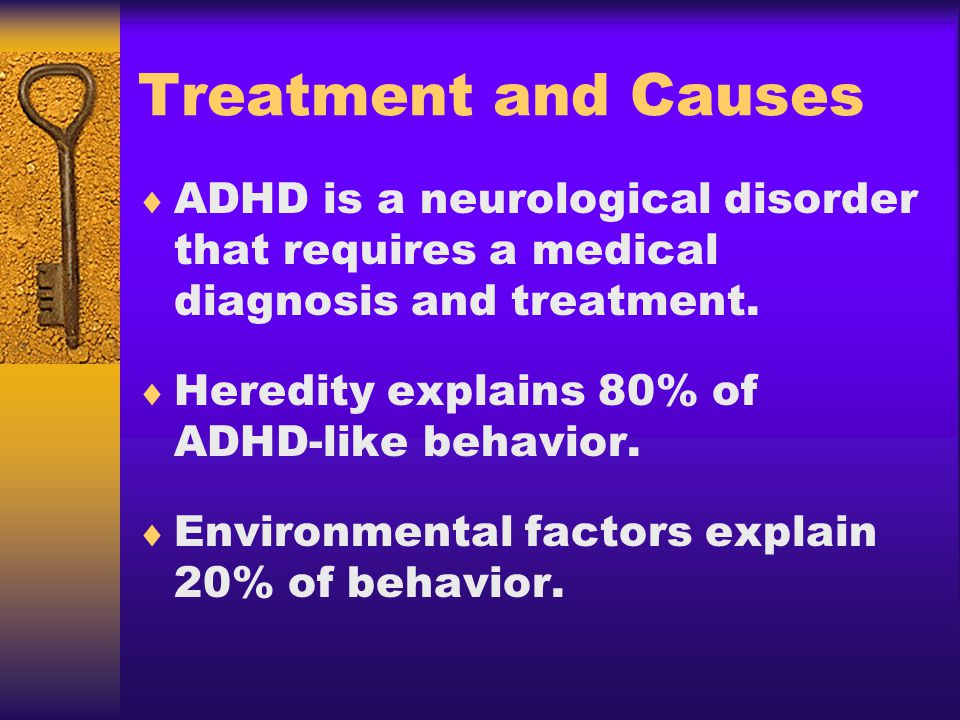 Treatment and Causes ADHD is a neurological disorder that requires a medical diagnosis and treatment.